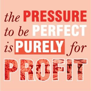 the-pressure-to-be-perfect-is-purely-for-profit